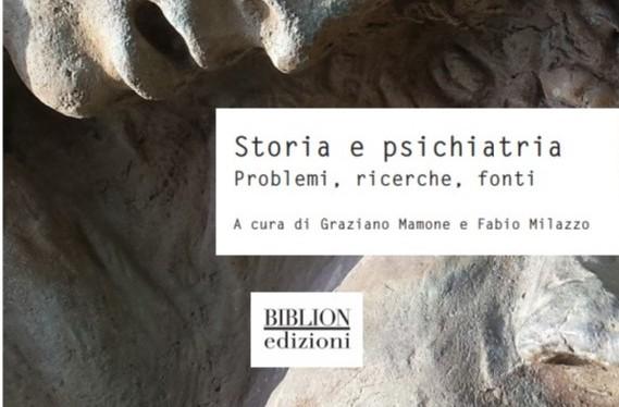 """""""Storia e psichiatria. Problemi, ricerche, fonti"""" (Biblion 2019, collana """"Storia, politica,società"""")"""